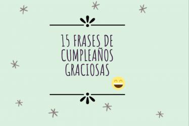 15 Frases de cumpleaños graciosas