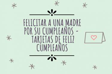 Felicitar a una madre por su cumpleaños - tarjetas de feliz cumpleaños