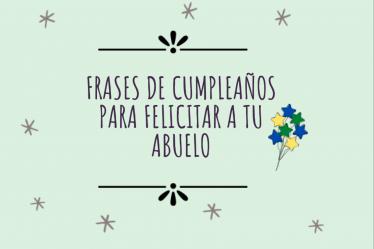 Frases de cumpleaños para felicitar a tu abuelo