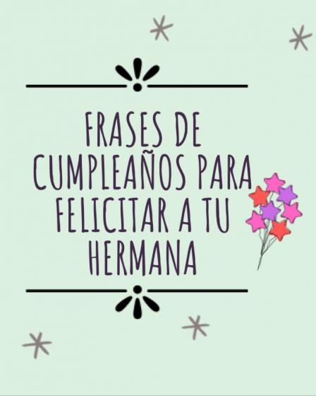 Frases de cumpleaños para felicitar a tu hermana