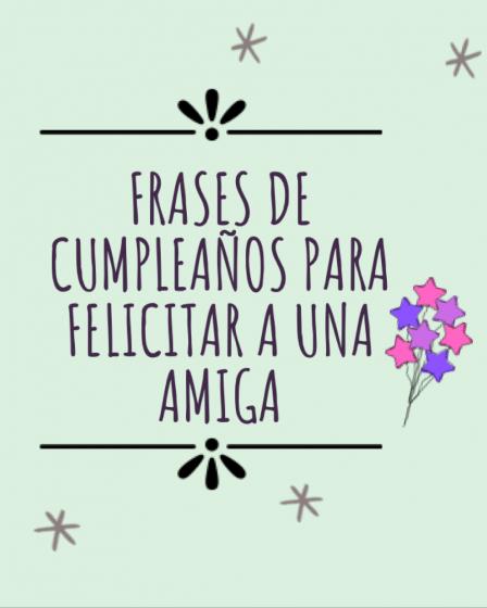 Frases de cumpleaños para felicitar a una amiga