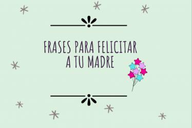Frases para felicitar a tu madre