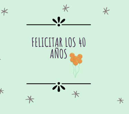 felicitar los 40 años