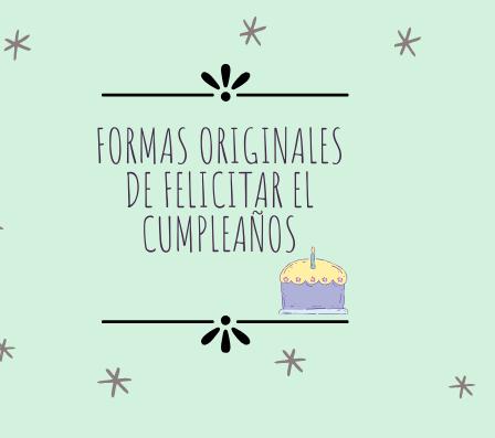 Formas originales de felicitar el cumpleaños