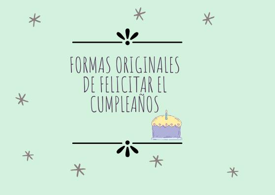 🎂Formas originales de felicitar el cumpleaños  [2020]