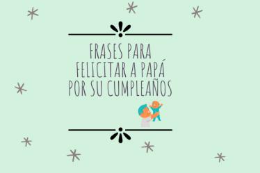 Frases para felicitar a papá por su cumpleaños